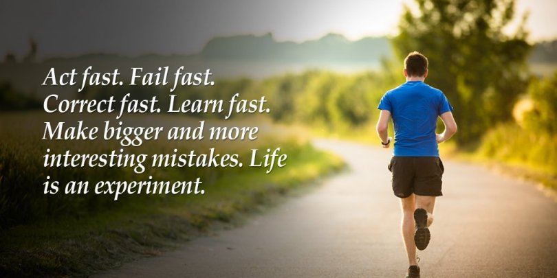 act fast. fail fast. correct fast. learn fast.