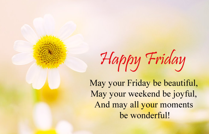 may your friday be beautiful may your weekend be joyful,