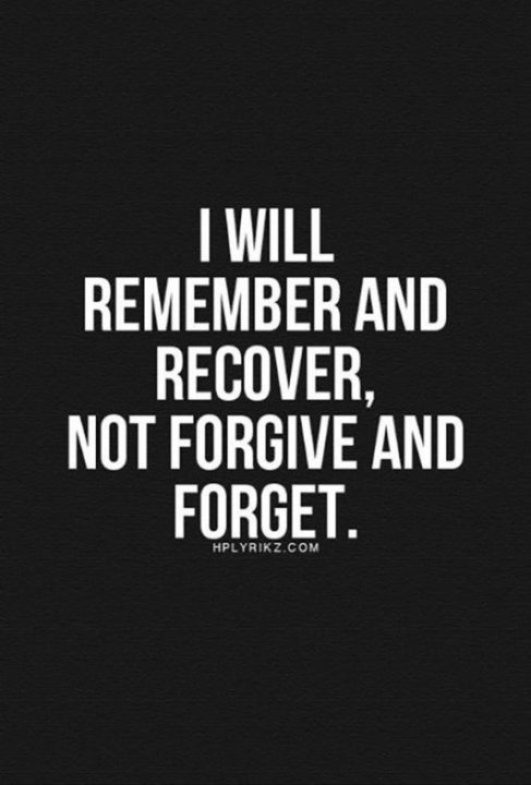I will remember and recover not forgive and forget. Fake People Quotes