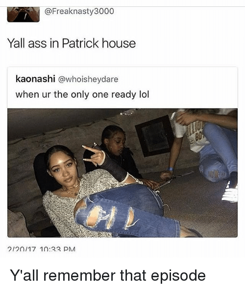 Cool freak nasty memes yall ass in patrick house when ur the only one ready lol