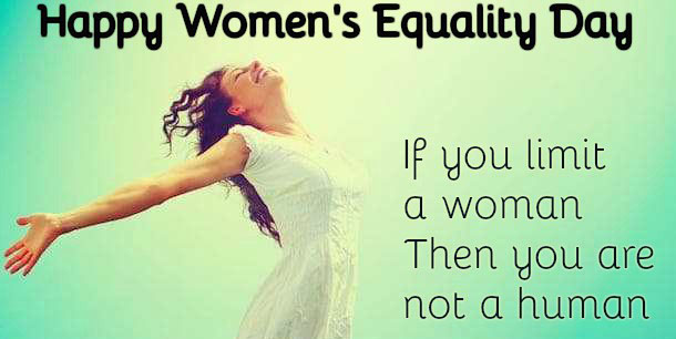 Happy Women's equality Day If you