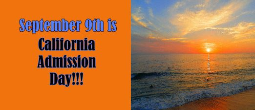 SEptember 9th Is California Admission Day!!!!