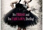 fabulous friday quotes it's friday and i'm fabulous, darling!