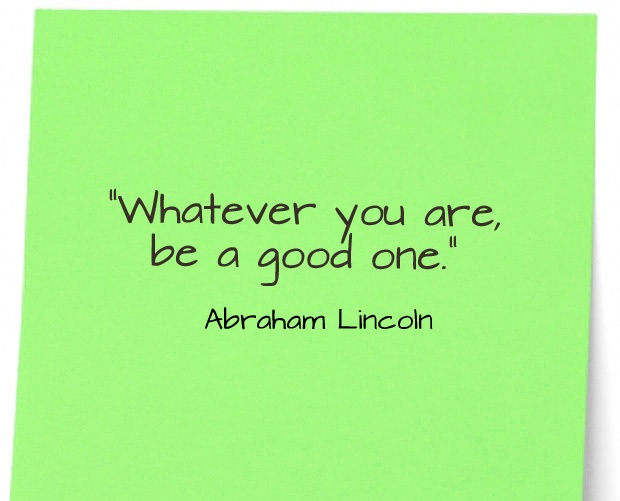 famous friday quotes whatever you are be a good one