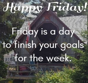 friday inspirational quotes happy friday friday is a day to finish your goals for the week