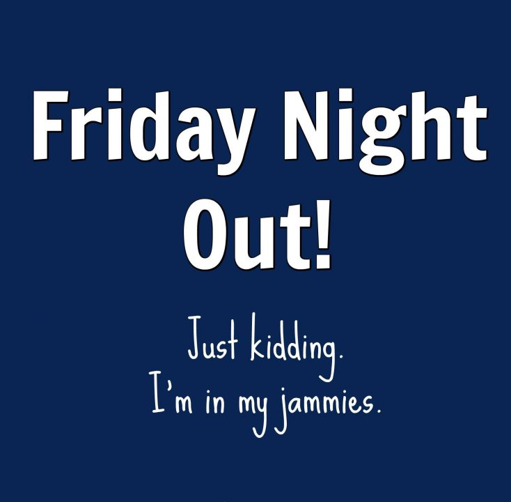 friday night quotes friday night out just kidding