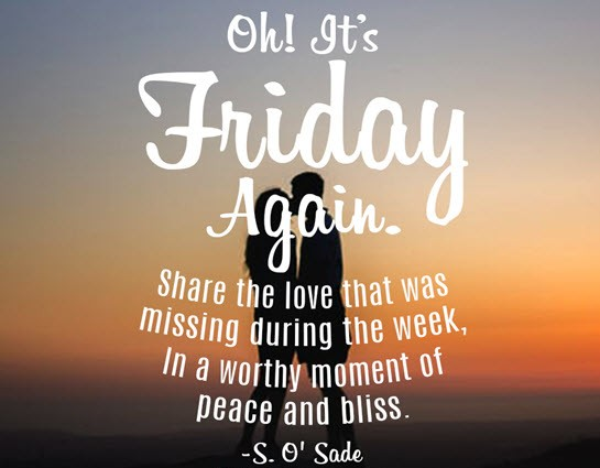 friday quotes friday again. share the love that was missing during the week