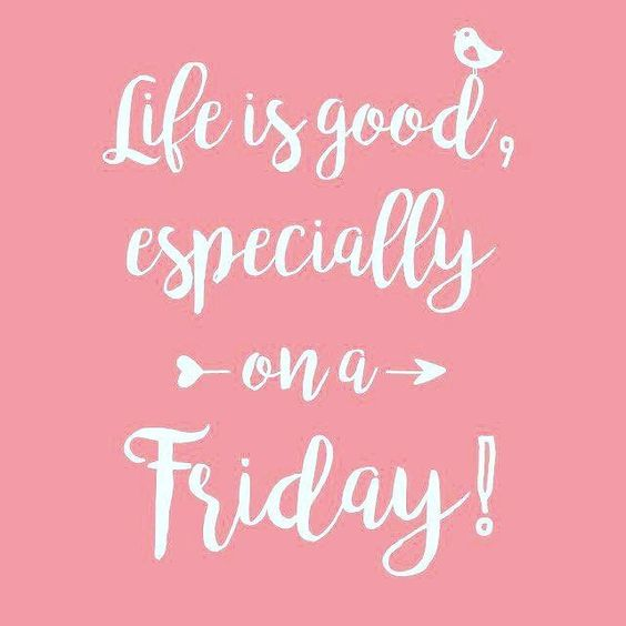 friday quotes life is good especially on a friday