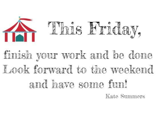 friday quotes this friday finish your work and be done look forward
