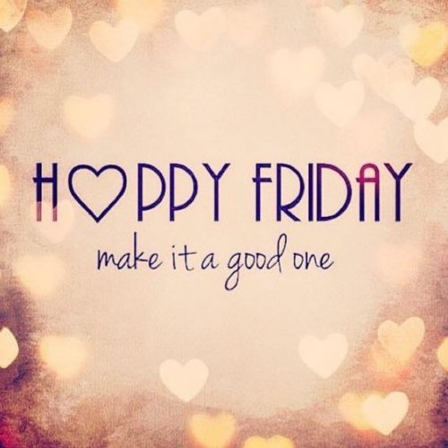 happy friday quotes happy friday make it a good one