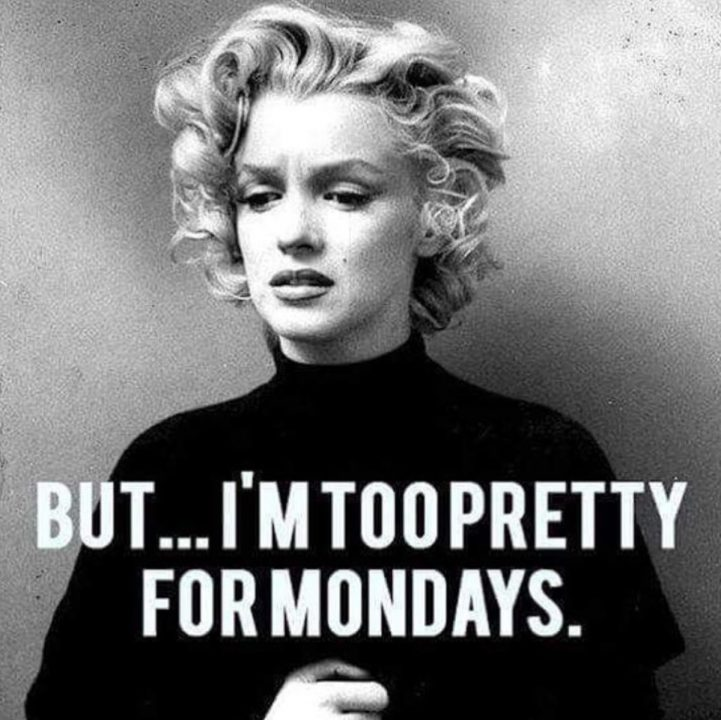 But..... Im Too Preety For MOndays