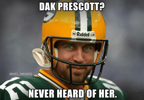 Dak Prescott Memes Dak Prescott. Never Heard Of Her.