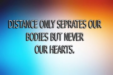 Distance Only SEprates Our Bodies But Never Our Hearts