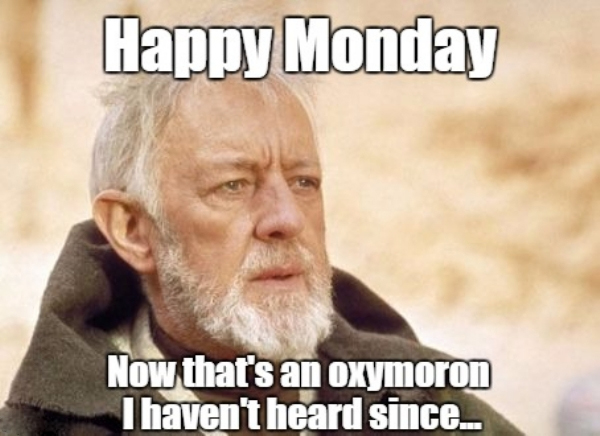 Happy Monday NOw Thats An Oxymoron I Have
