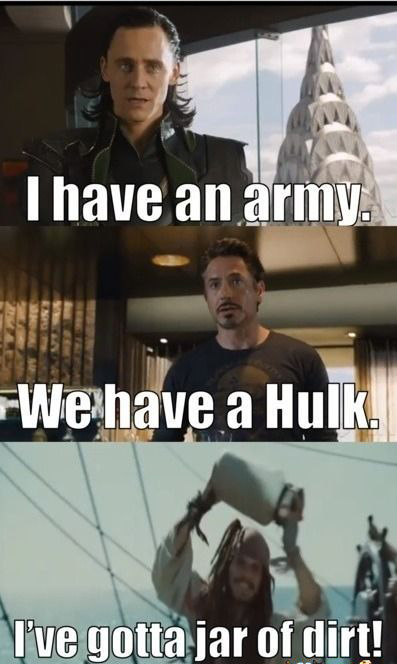 I Have An Army WE Have a Hulk. Ive Gotta Jar Of Dirt Johnny Depp