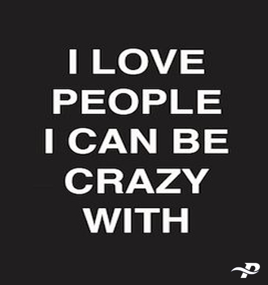 I Love People I Can Be Crazy With