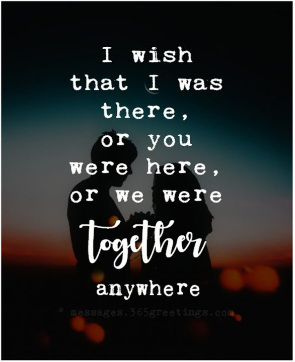 I Wish That I Was There Or YOu Were here Or We