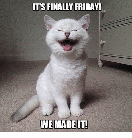 Its Finally Friday We Made It