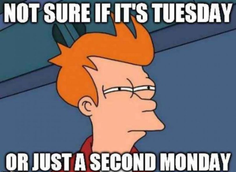 Not Sure If Its Tuesday Or Just A