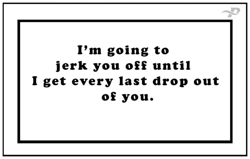 i'm going to jerk you off until i get every last drop out of you