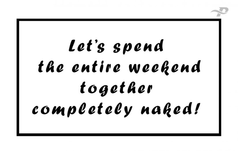 let's spend the entire weekend together completely naked
