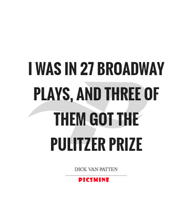 broadway quotes i was in 27 broadway plays, and three of them got the pulitzer prize