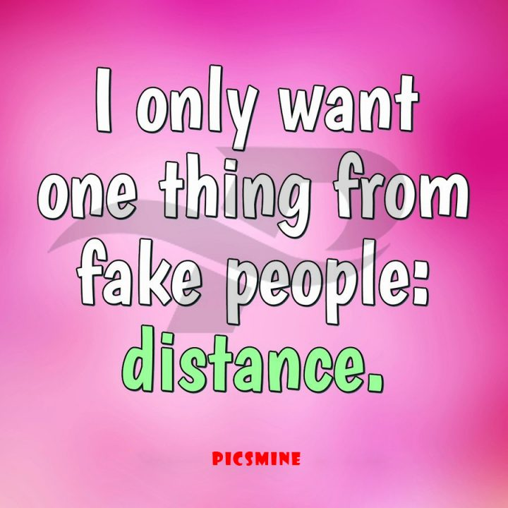 i only want one thing from fake people distance Fake people quotes