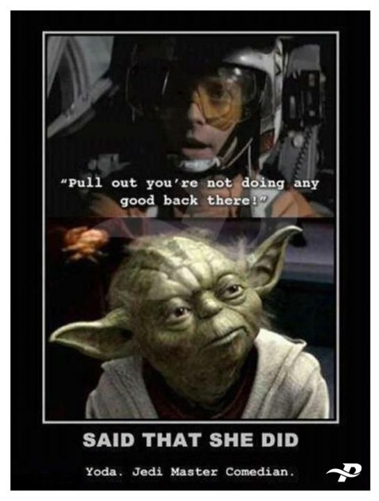 star wars memes yoda pull out you're not doing any good back there said that she did