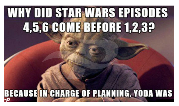 star wars memes yoda why did star wars episodes 4,5,6 come before 1,2,3