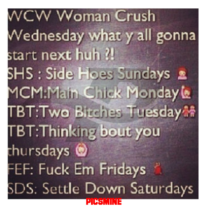 wcw captions wcw woman crush wedensday what y all gonna start next huh she; side hoes sunday mcm main chick monday