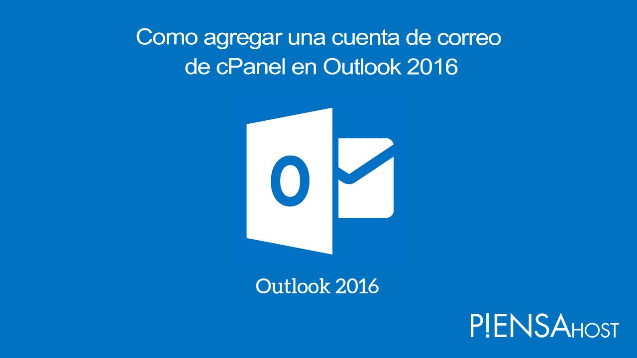 Como agregar una cuenta de correo de cPanel en Outlook 2016