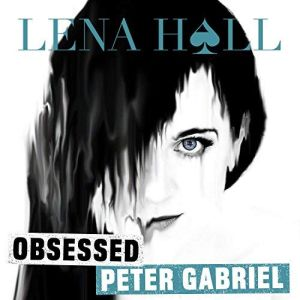 """""""Obsessed: Peter Gabriel"""" by Lena Hall"""