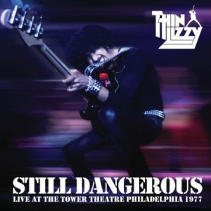 """""""Still Dangerous – Live At The Tower Theater Philadelphia 1977"""" by Thin Lizzy"""