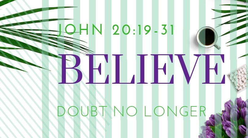 Bible passage John 20:19-31 Doubt no longer but believe.