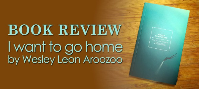 Book Review: I want to go home by Wesley Leon Aroozoo