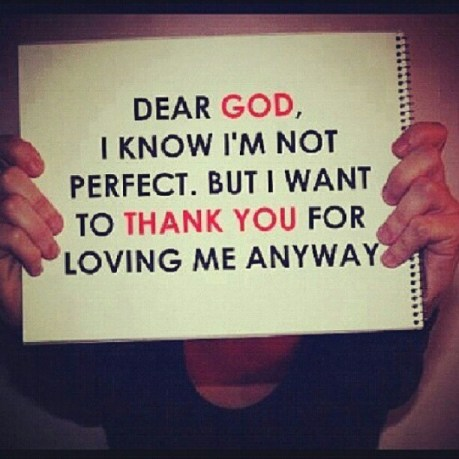 dear-god-i-know-im-not-perfect-but-i-want-to-thank-yo-for-loving-me-anyway