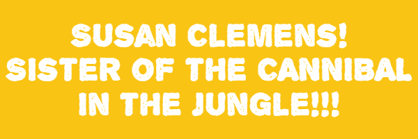 "Image with text ""Susan Clemens! The Sister of the Cannibal in the Jungle!!!"""