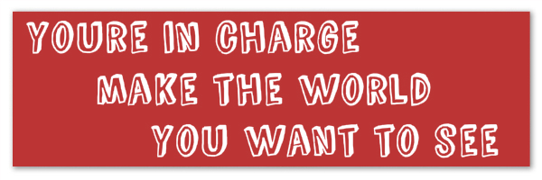 """Image of a red banner with text """"Youre in charge make the world you want to see"""""""