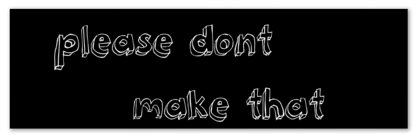 "Image of a black banner with white text ""please don't make that"""