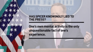 4. Has Spicer knowingly lied to the press? One's own mental activity is the only unquestionable fact of one's experience?