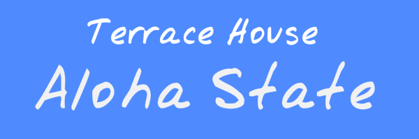 "Blue colored banner with text ""Terrace House: Aloha State"""