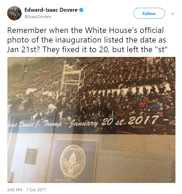 """Text of Edward-Isaac Dovere's (@IsaacDovere) tweet is as follows: Remember when the White House's official photo of the inauguration listed the date as Jan 21st? They fixed it to 20, but left the """"st"""""""
