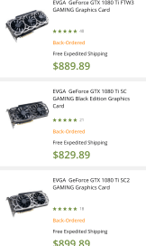 EVGA GTX 1080 Ti FTW3: Back-Ordered EVGA GTX 1080 Ti SC: Back-Ordered EVGA GTX 1080 Ti SC2: Back-Ordered