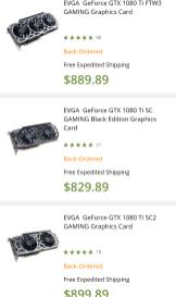 EVGA GTX 1080 Ti FTW3: Back-Ordered EVGA GTX 1080 Ti SC: Back-Ordered EVGA GTX 1080 Ti SC2: Back-Ordered