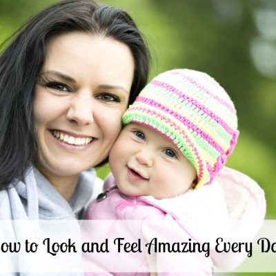 Busy Mama? No Problem! How You Can Look And Feel Amazing Every Day