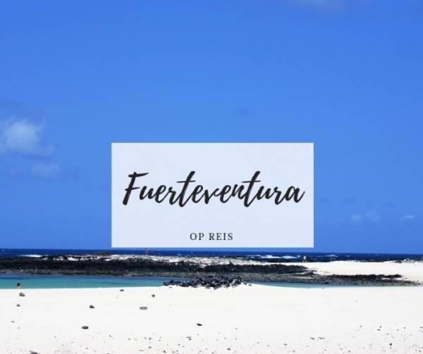 Fuerteventura - 10x Waarom Fuerteventura de plek is om nu naar toe te gaan!