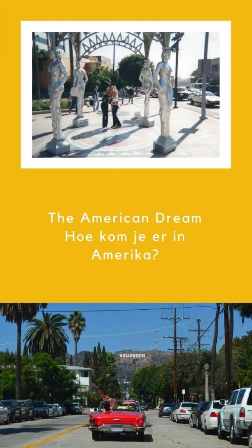 The American Dream Hoe kom je er in Amerika  - The American Dream   Wie wil er nu niet naar Amerika?