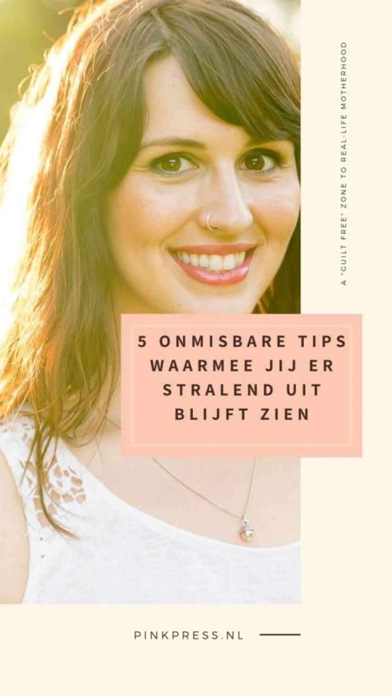 5 onmisbare tips waarmee jij er stralend uit blijft zien - 5 onmisbare tips waarmee jij er stralend uit blijft zien