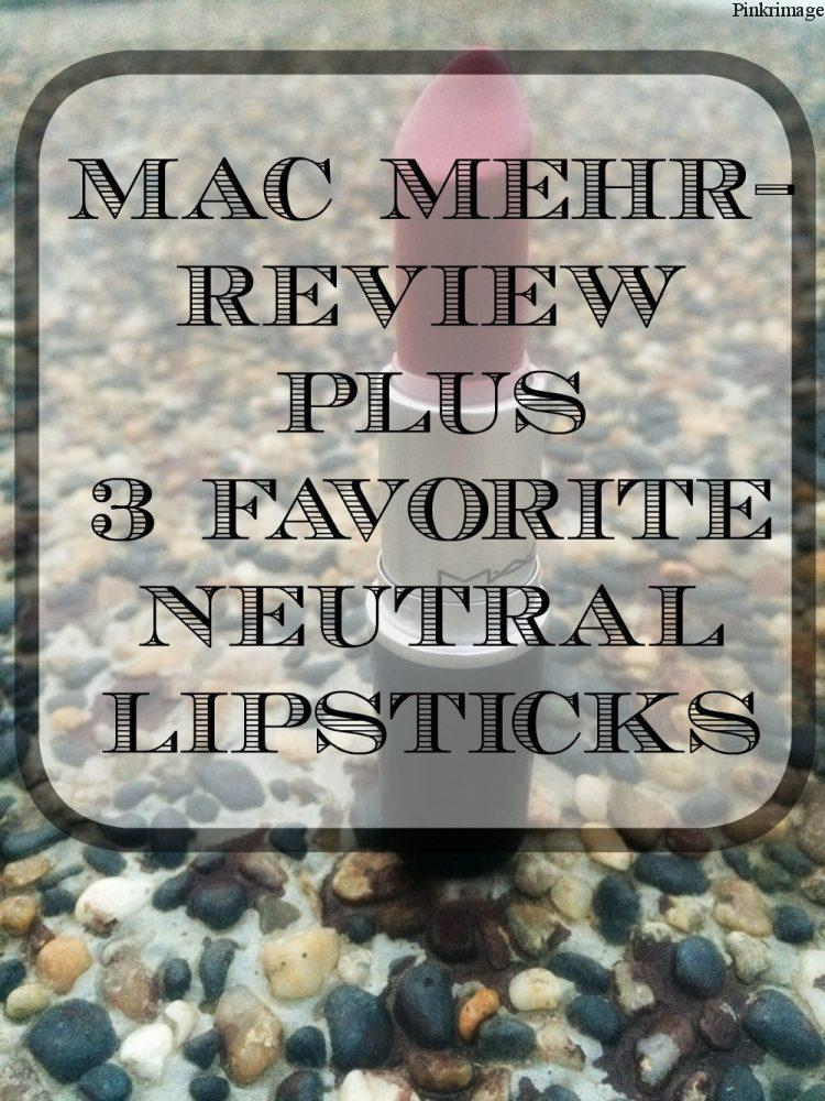 MAC Mehr- Review + 3 Favorite Neutral Lipsticks