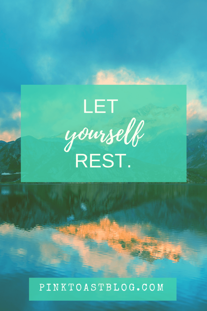 let yourself rest // pinktoastblog.com